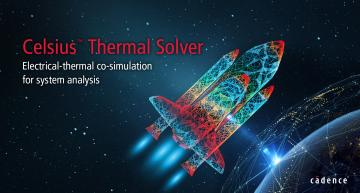 Cadence has introduced the Cadence Celsius Thermal Solver, an electrical-thermal co-simulation solution for the full hierarchy of electronic systems.