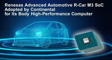 Continental has chosen the high-performance Renesas R-Car M3 SoC for its first-generation Body High-Performance Computer (HPC).