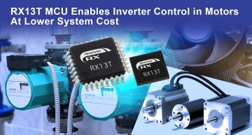 Renesas' new RX13T family of 32-bit MCUs allow efficient inverter control of small motors for applications that previously needed on-off switching control.