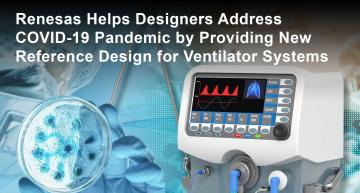 Renesas has announced a new open-source ventilator system reference design that can be used to quickly develop ready-to-assemble boards for medical ventilators.