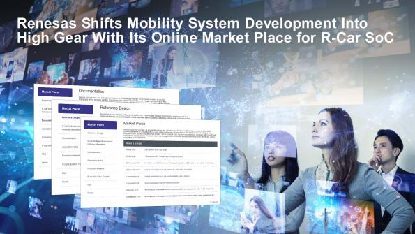 Renesas has launched an online Market Place, which was developed to offer a one-stop source for solutions that quicken designs for the future mobility market.